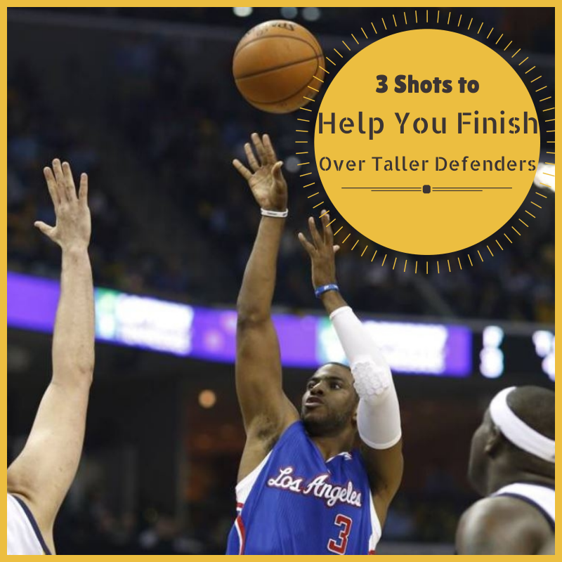 3 Shots to Help You Finish Over Taller Defenders