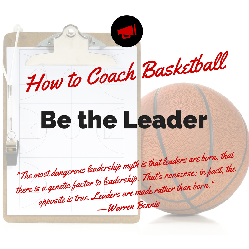 How to Coach Basketball Be the Leader